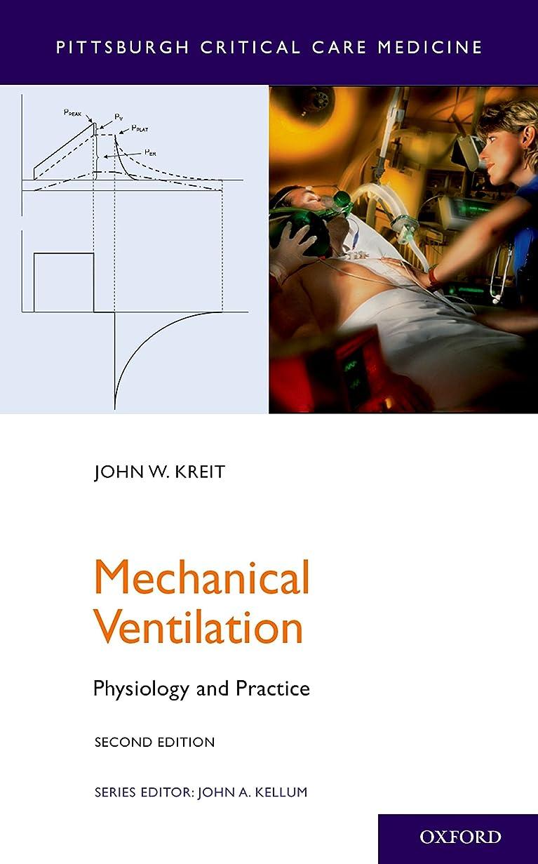 カレッジ気分が良い作るMechanical Ventilation: Physiology and Practice (Pittsburgh Critical Care Medicine) (English Edition)
