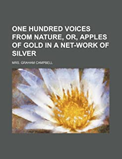 One Hundred Voices from Nature, Or, Apples of Gold in a Net-Work of Silver