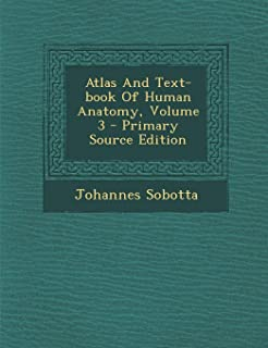 Atlas and Text-Book of Human Anatomy, Volume 3 - Primary Source Edition