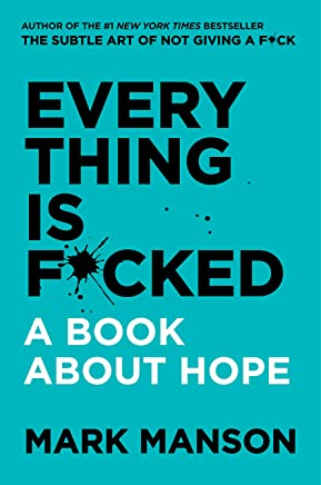 Everything Is F*cked : A Book About Hope