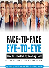 Face-to-Face, Eye-to-Eye: How to Grow Rich by Reading Faces