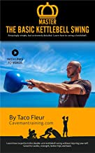 Master The Basic Kettlebell Swing: Amazingly Simple, but Extremely Detailed (Kettlebell Training Book 3)