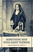 Something New with St. Thérèse: Her Eucharistic Miracle