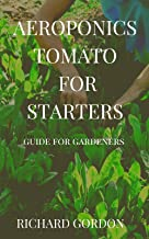 AEROPONICS TOMATO FOR STARTERS: Guide For Beginners