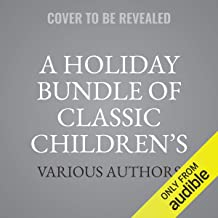 A Holiday Bundle of Classic Children's Stories: Alice in Wonderland; A Christmas Carol; The Bell; Cinderella; Snow White; The Wonderful Wizard of Oz