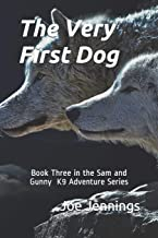 The Very First Dog: Book Three in the Sam and Gunny K9 Adventure Series