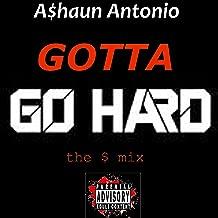 Gotta Go Hard [Explicit]