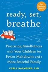 Ready, Set, Breathe: Practicing Mindfulness with Your Children for Fewer Meltdowns and a More Peaceful Family Kindle Edition