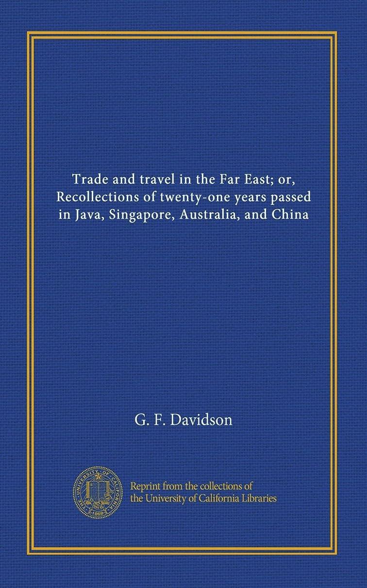 とは異なり提唱するより良いTrade and travel in the Far East; or, Recollections of twenty-one years passed in Java, Singapore, Australia, and China