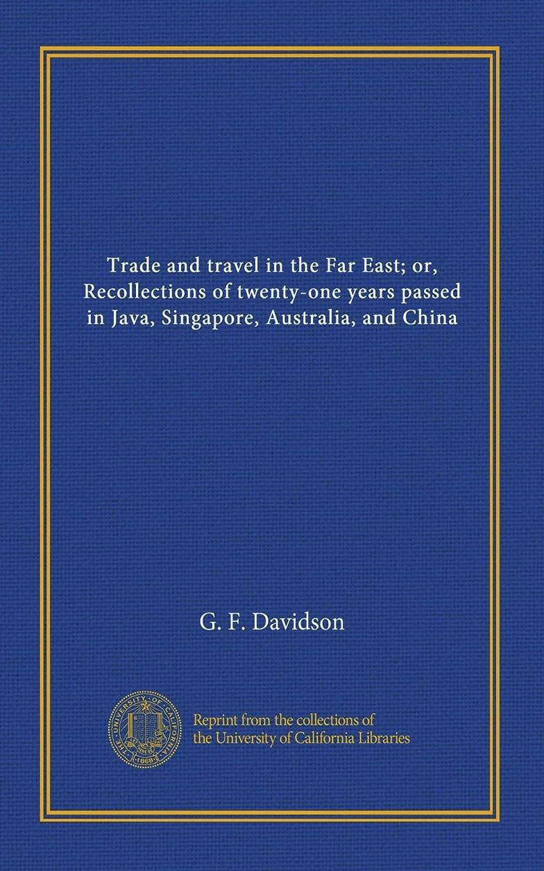 苦味岸感情Trade and travel in the Far East; or, Recollections of twenty-one years passed in Java, Singapore, Australia, and China