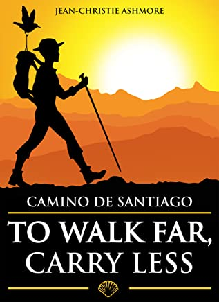 Camino de Santiago: To Walk Far, Carry Less (English Edition)
