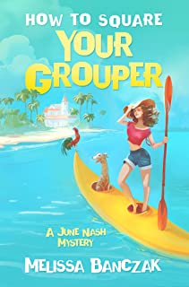 How to Square Your Grouper: A June Nash Mystery (June Nash Mysteries Book 2)