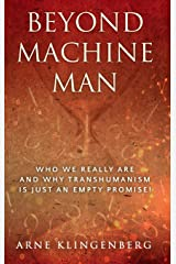 Beyond Machine Man: Who we really are and why Transhumanism is just an empty promise! Hardcover