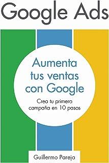 Google Ads: Aumenta tus Ventas con Google: Crea tu primera