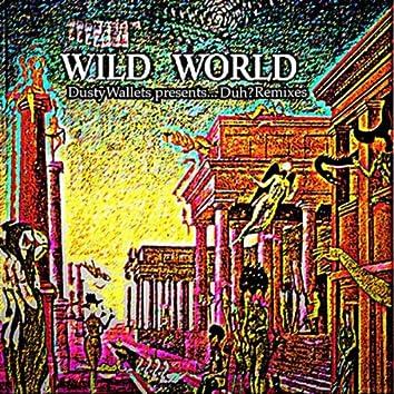 Wild World (Dusty Wallets presents...Duh? Remixes)