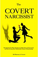 The Covert Narcissist: Recognizing the Most Dangerous Subtle Form of Narcissism and Recovering from Emotionally Abusive Relationships Kindle Edition