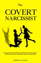 The Covert Narcissist: Recognizing the Most Dangerous Subtle Form of Narcissism and Recovering from Emotionally Abusive Re...
