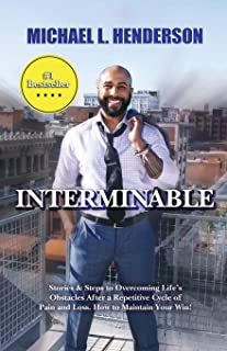 Interminable: Stories & Steps to Overcoming Life's Obstacles After a Repetitive Cycle of Pain and Loss. How to Maintain Yo...