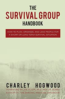 The Survival Group Handbook: How to Plan, Organize and Lead People For a Short or Long Term Survival Situation