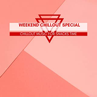 Weekend Chillout Special - Chillout Music For Snacks Time