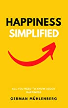 Happiness Simplified: All you need to know about happiness (English Edition)