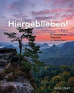 HOLIDAY Reisebuch: Hiergeblieben! – 55 fantastische Reisez