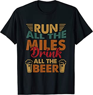 Funny Drinking Running Run All The Miles Drink All The Beer T-Shirt