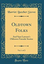 Oldtown Folks, Vol. 1 of 2: And Sam Lawson's Oldtown Fireside Stories (Classic Reprint)
