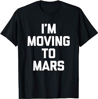 I'm Moving To Mars T-Shirt funny saying sarcastic novelty T-Shirt