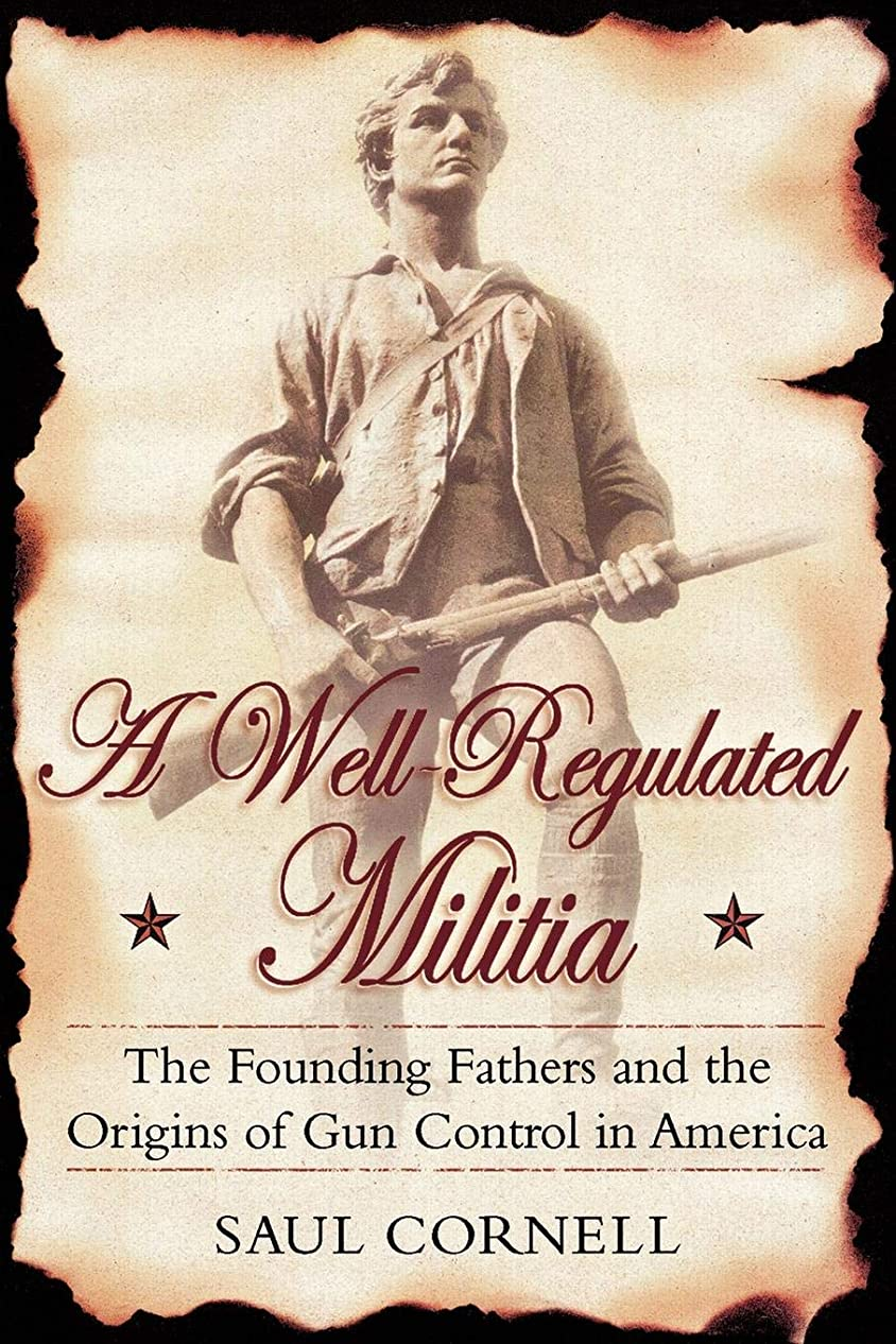 バーベキューペースト戦争A Well-Regulated Militia: The Founding Fathers and the Origins of Gun Control in America
