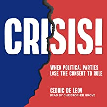 Crisis!: When Political Parties Lose the Consent to Rule