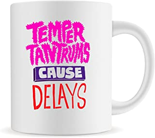 PrintValue Funny Mug, Temper Tantrums Cause Delays,Ceramic Coffee Mug, 11 OZ Inspirational and sarcasm Mug Gifts