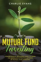 Mutual Fund Investing: Comprehensive Beginner's Guide to Learn the Basics and Effective Methods of Mutual Fund Investing