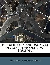Histoire Du Bourbonnais Et Des Bourbons Qui L'ont Possédé... (French Edition)