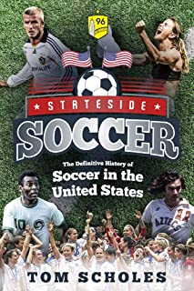 Stateside Soccer: The Definitive History of Soccer in the United States