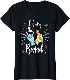 Womens I Bang The Band Groupie Rock Hard Beautiful Costume Love T-Shirt