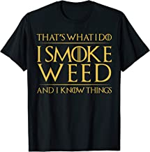 That's What I Do I Smoke Weed And I Know Things T-Shirt