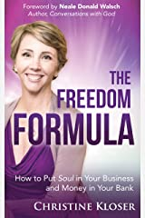 The Freedom Formula: How to Put Soul in Your Business and Money in Your Bank Kindle Edition
