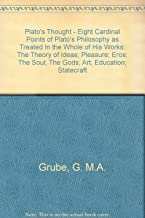 Plato's Thought - Eight Cardinal Points of Plato's Philosophy as Treated In the Whole of His Works: The Theory of Ideas; Pleasure; Eros; The Soul; The Gods; Art; Education; Statecraft
