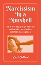 Narcissism In a Nutshell: The Mind-Boggling Behaviors Behind the Narcissist's Relationship Agenda
