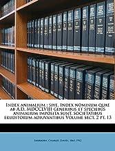Index Animalium: Sive, Index Nominum Quae AB A.D. MDCCLVIII Generibus Et Speciebus Animalium Imposita Sunt, Societatibus E...