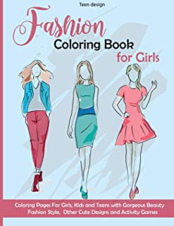 Fashion Coloring Book for Girls: Coloring Pages and Activity For Girls, Kids and Teens with Gorgeous Beauty Fashion Style,...