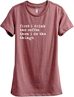 First I Drink The Coffee Then I Do The Things Women's Fashion Relaxed T-Shirt Tee
