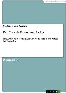 Der Chor als Freund und Helfer: Eine Analyse der Stellung des Chores zu Helena und Medea bei Euripides (German Edition)
