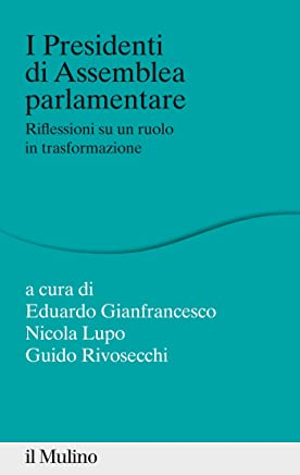I Presidenti di Assemblea parlamentare: Riflessioni su un ruolo in trasformazione (Percorsi)