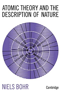 Atomic Theory and the Description of Nature (Four Essays with an Introductory Survey)