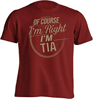 Funny First Name - of Course I'm Right I'm Tia T-Shirt