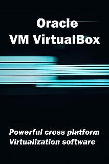 Oracle VM VirtualBox: Powerful cross platform Virtualization software (English Edition)