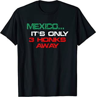 Mexico It's Only 3 Honks Away T-Shirt for Car Enthusiasts