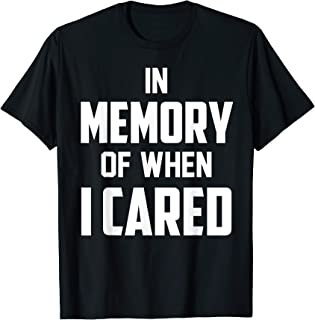 In Memory Of When I Cared - Best Sarcastic T-Shirt
